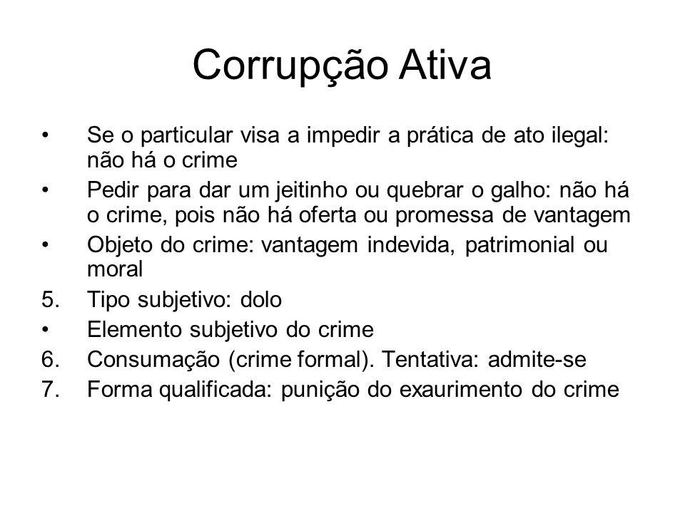 Corrupção Ativa Se o particular visa a impedir a prática de ato ilegal: não há o crime.