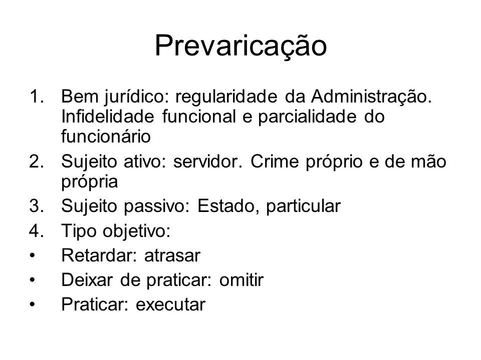 Prevaricação Bem jurídico: regularidade da Administração. Infidelidade funcional e parcialidade do funcionário.