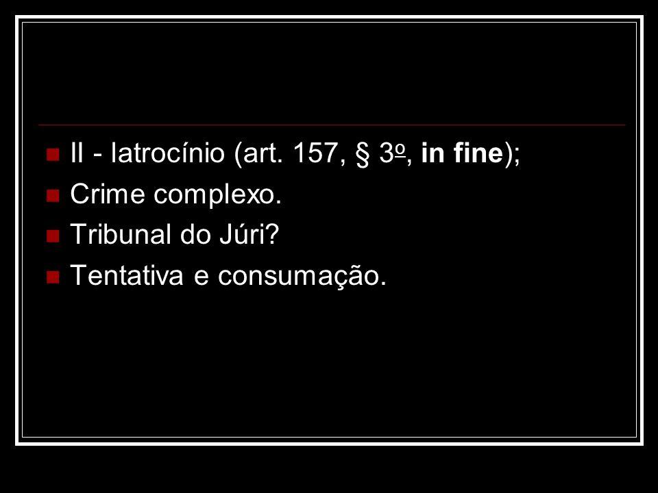 II - latrocínio (art. 157, § 3o, in fine);