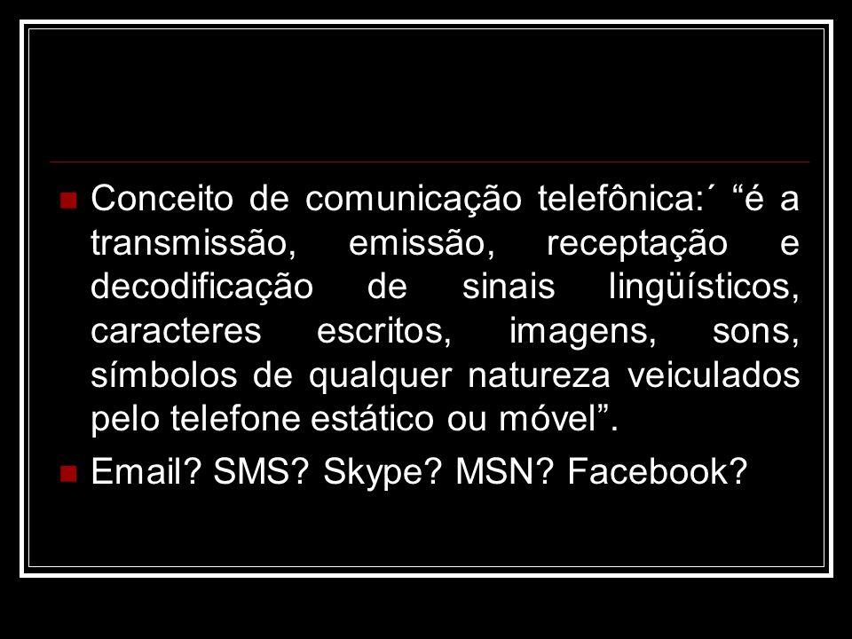 Conceito de comunicação telefônica:´ é a transmissão, emissão, receptação e decodificação de sinais lingüísticos, caracteres escritos, imagens, sons, símbolos de qualquer natureza veiculados pelo telefone estático ou móvel .