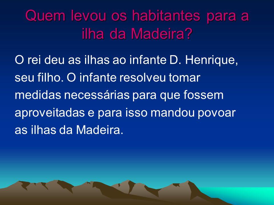 Quem levou os habitantes para a ilha da Madeira