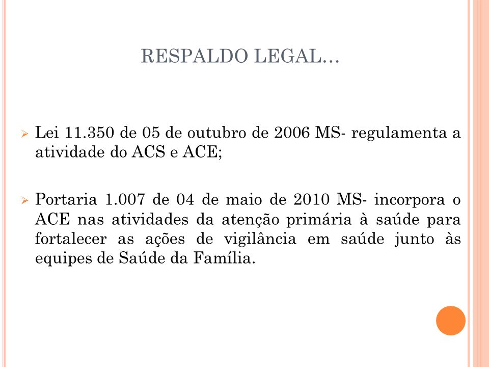 RESPALDO LEGAL…Lei 11.350 de 05 de outubro de 2006 MS- regulamenta a atividade do ACS e ACE;
