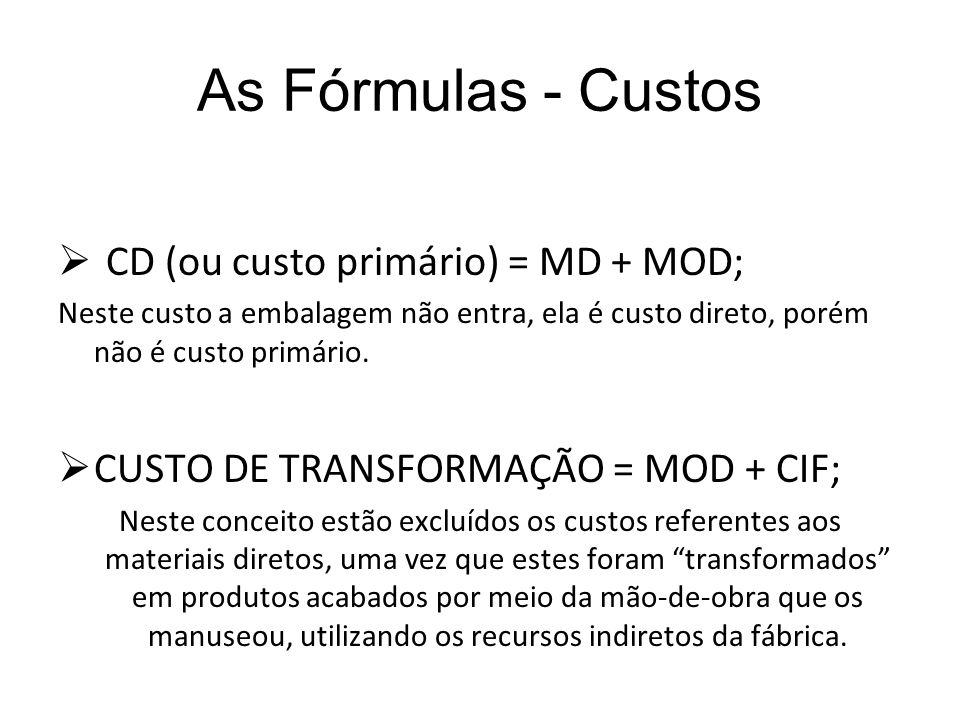 As Fórmulas - Custos CD (ou custo primário) = MD + MOD;