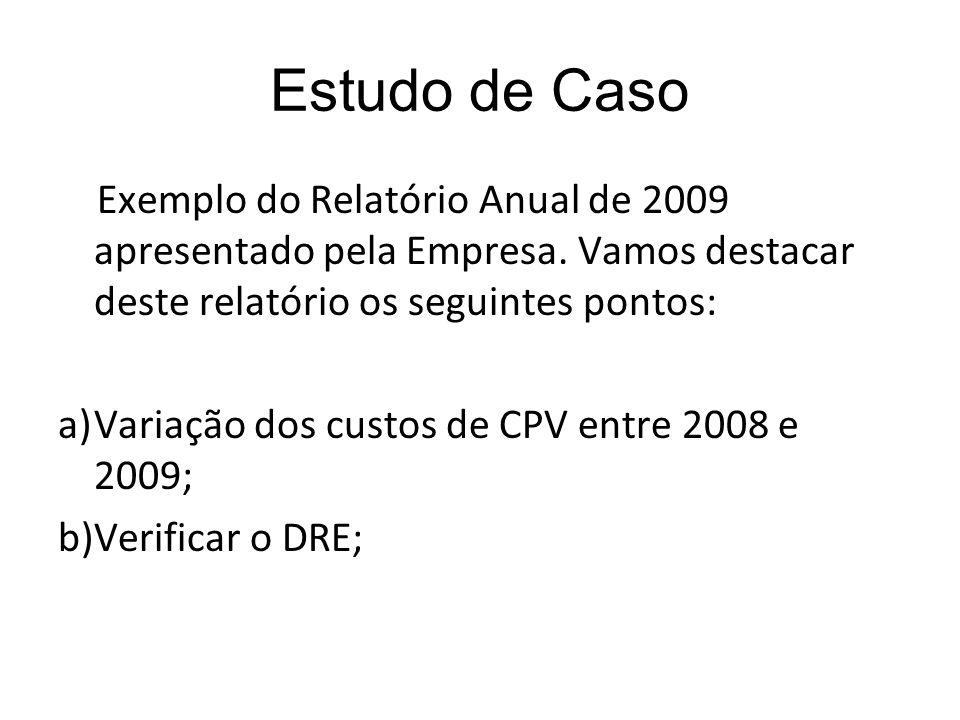 Estudo de Caso Exemplo do Relatório Anual de 2009 apresentado pela Empresa. Vamos destacar deste relatório os seguintes pontos:
