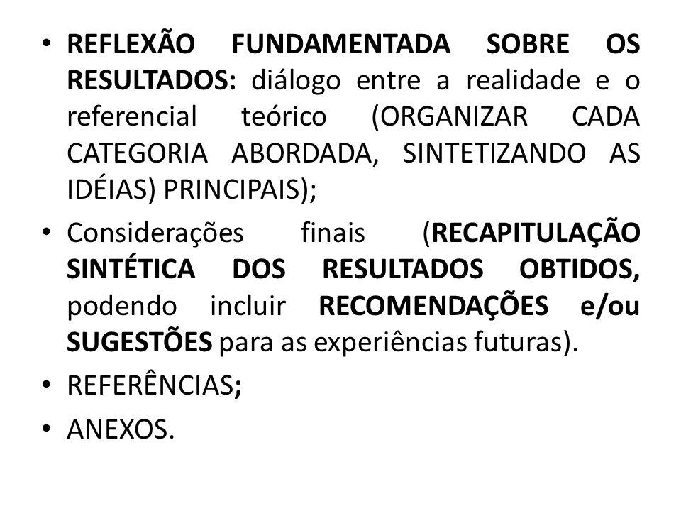 REFLEXÃO FUNDAMENTADA SOBRE OS RESULTADOS: diálogo entre a realidade e o referencial teórico (ORGANIZAR CADA CATEGORIA ABORDADA, SINTETIZANDO AS IDÉIAS) PRINCIPAIS);