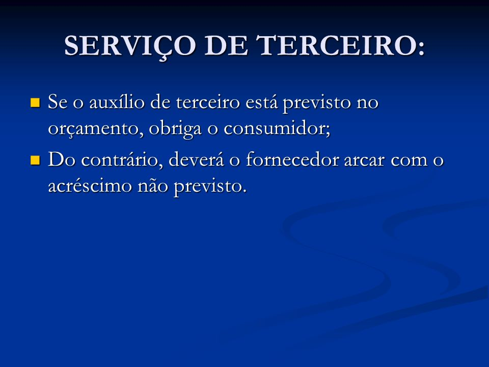 SERVIÇO DE TERCEIRO: Se o auxílio de terceiro está previsto no orçamento, obriga o consumidor;