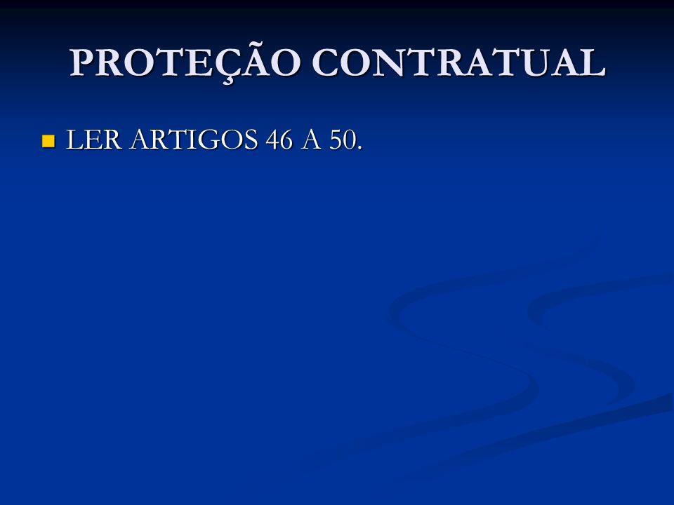 PROTEÇÃO CONTRATUAL LER ARTIGOS 46 A 50.