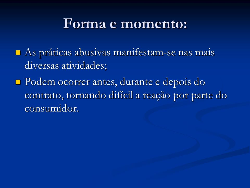 Forma e momento: As práticas abusivas manifestam-se nas mais diversas atividades;