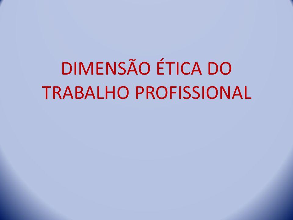 DIMENSÃO ÉTICA DO TRABALHO PROFISSIONAL