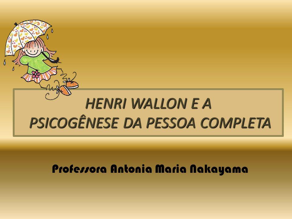 HENRI WALLON E A PSICOGÊNESE DA PESSOA COMPLETA