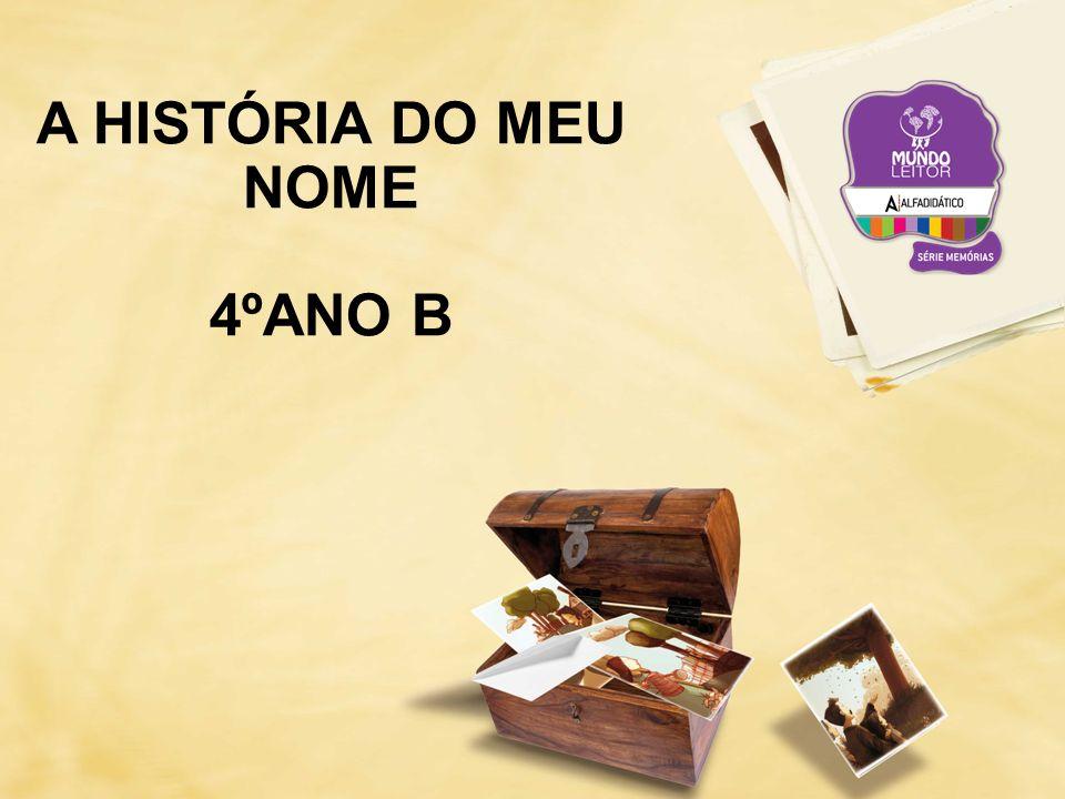 A HISTÓRIA DO MEU NOME 4ºANO B