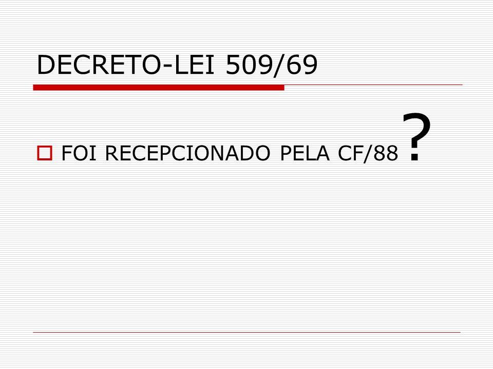 DECRETO-LEI 509/69 FOI RECEPCIONADO PELA CF/88
