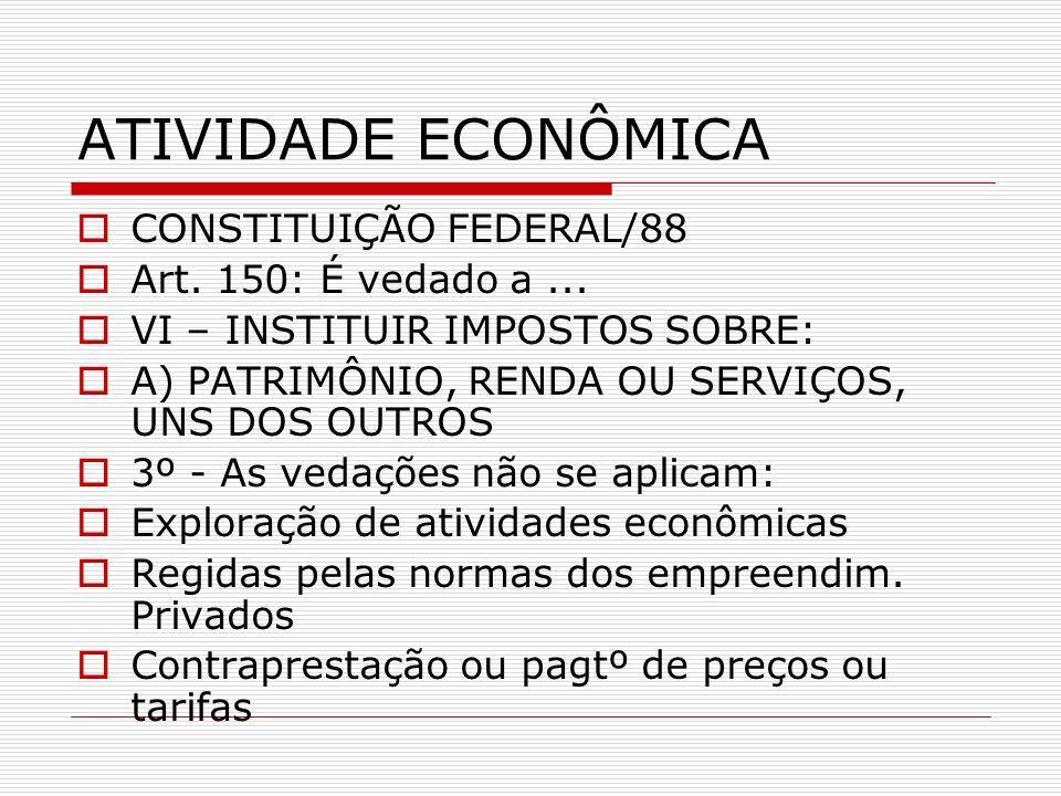 ATIVIDADE ECONÔMICA CONSTITUIÇÃO FEDERAL/88 Art. 150: É vedado a ...