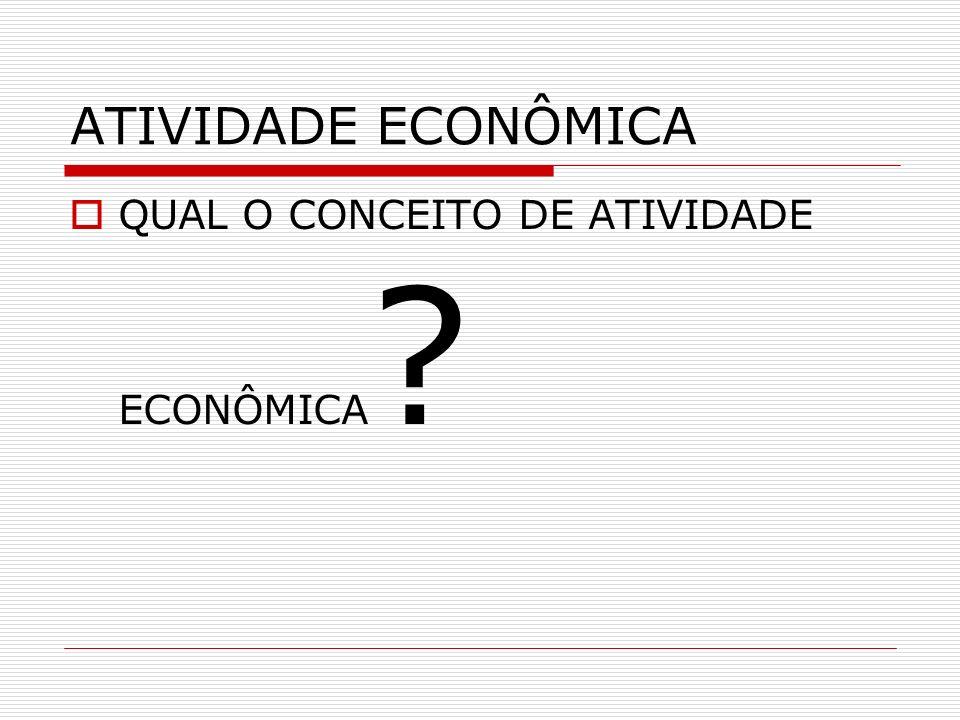 ATIVIDADE ECONÔMICA QUAL O CONCEITO DE ATIVIDADE ECONÔMICA