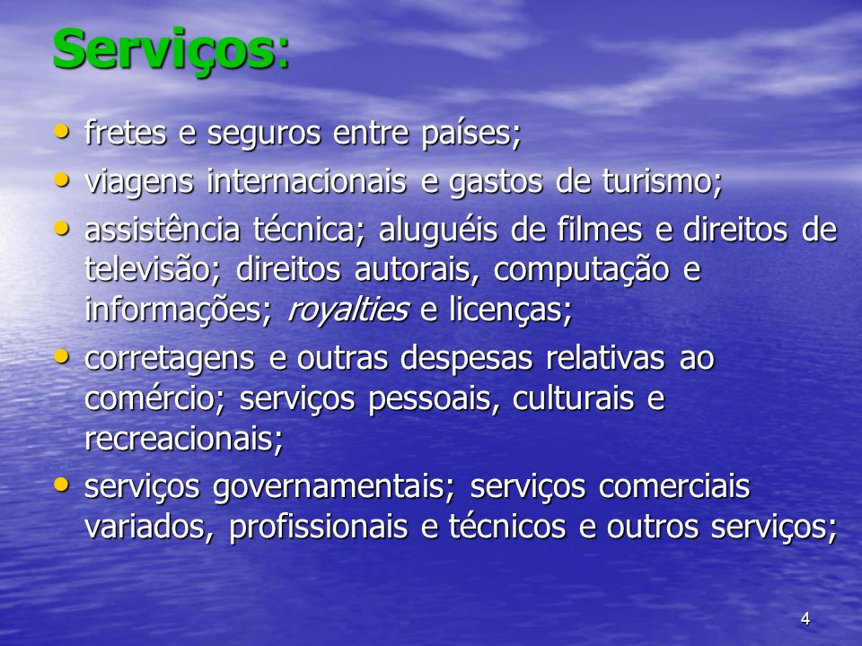Serviços: fretes e seguros entre países;
