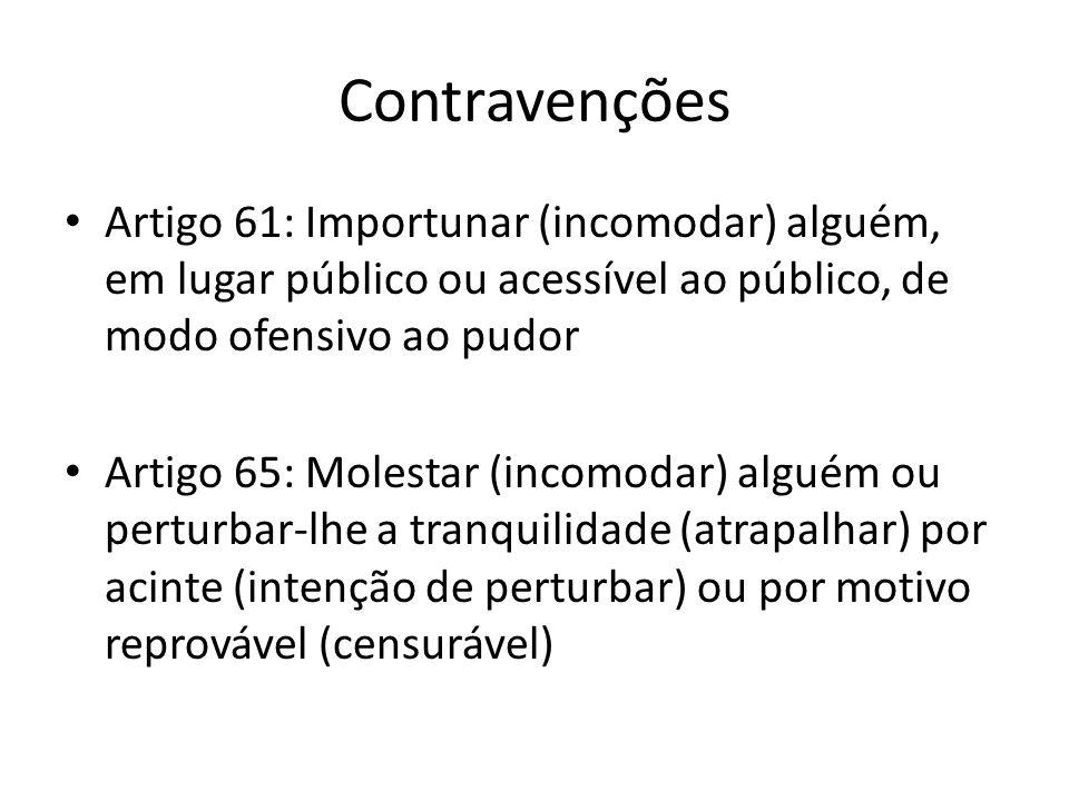 ContravençõesArtigo 61: Importunar (incomodar) alguém, em lugar público ou acessível ao público, de modo ofensivo ao pudor.