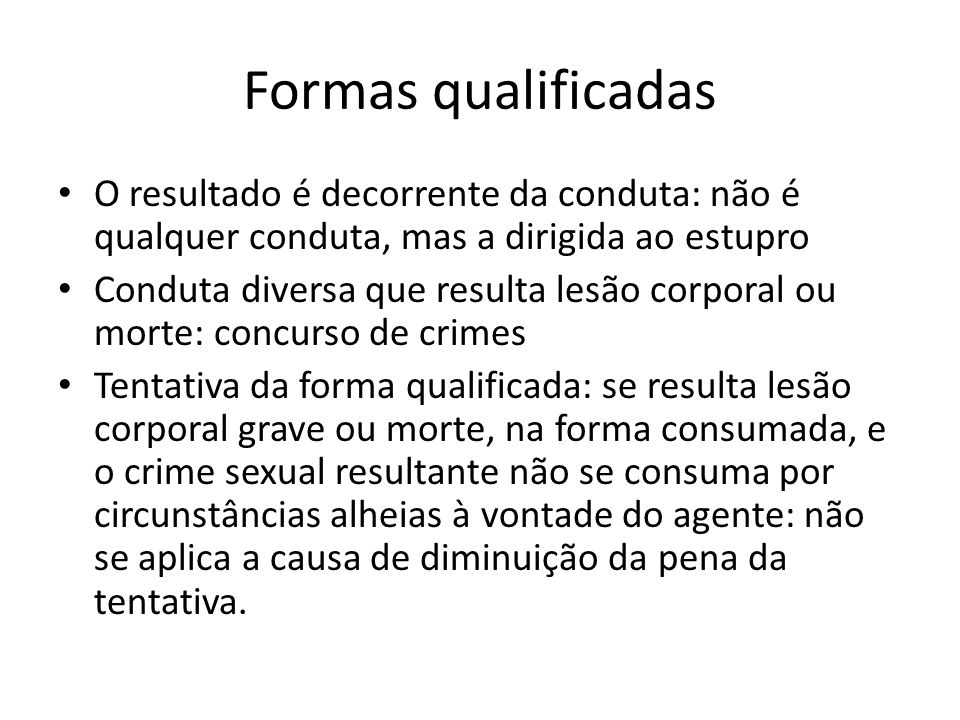 Formas qualificadasO resultado é decorrente da conduta: não é qualquer conduta, mas a dirigida ao estupro.
