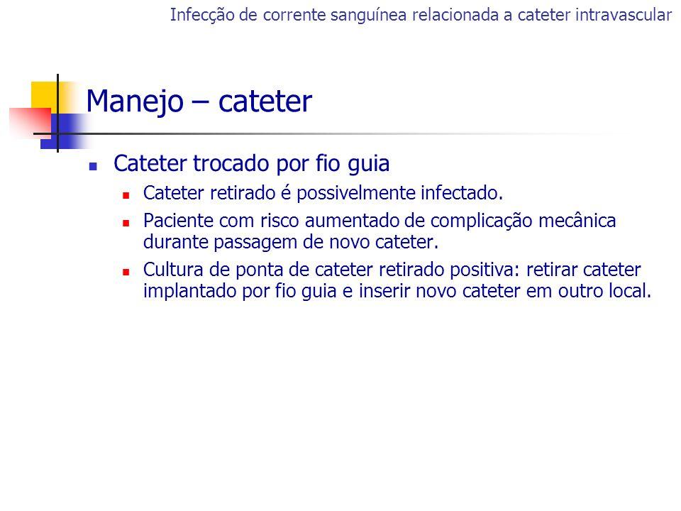 Manejo – cateter Cateter trocado por fio guia