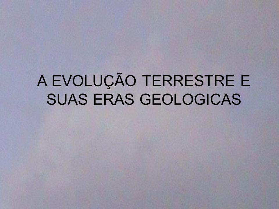 A EVOLUÇÃO TERRESTRE E SUAS ERAS GEOLOGICAS