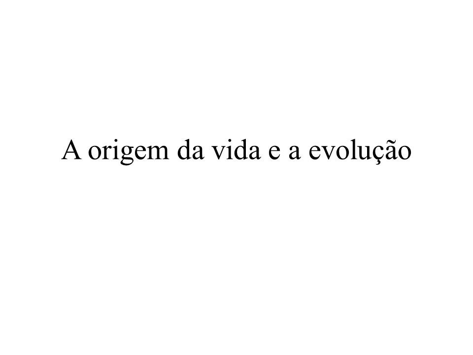A origem da vida e a evolução