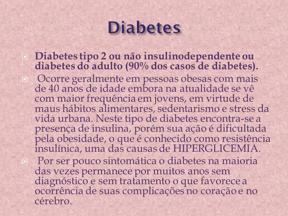 Diabetes Diabetes tipo 2 ou não insulinodependente ou diabetes do adulto (90% dos casos de diabetes).