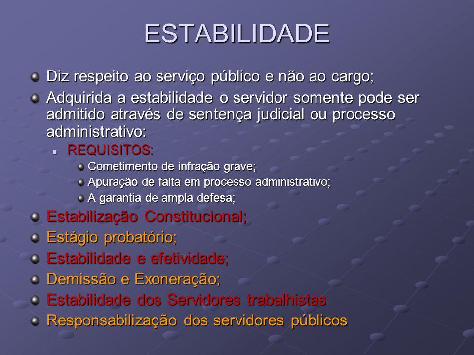 ESTABILIDADE Diz respeito ao serviço público e não ao cargo;