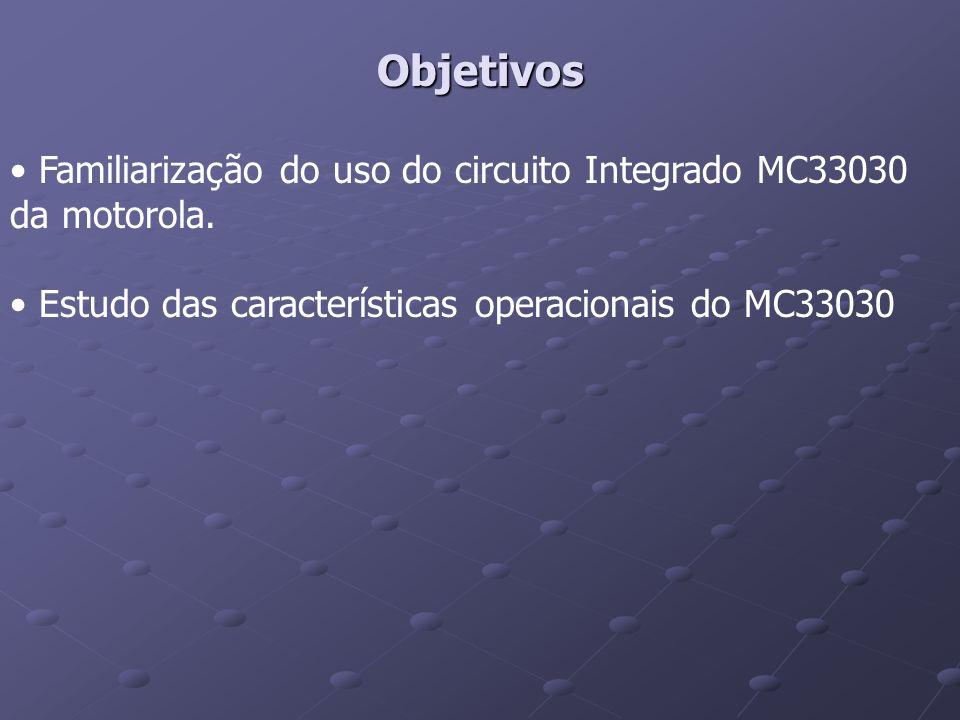 Objetivos Familiarização do uso do circuito Integrado MC33030 da motorola.