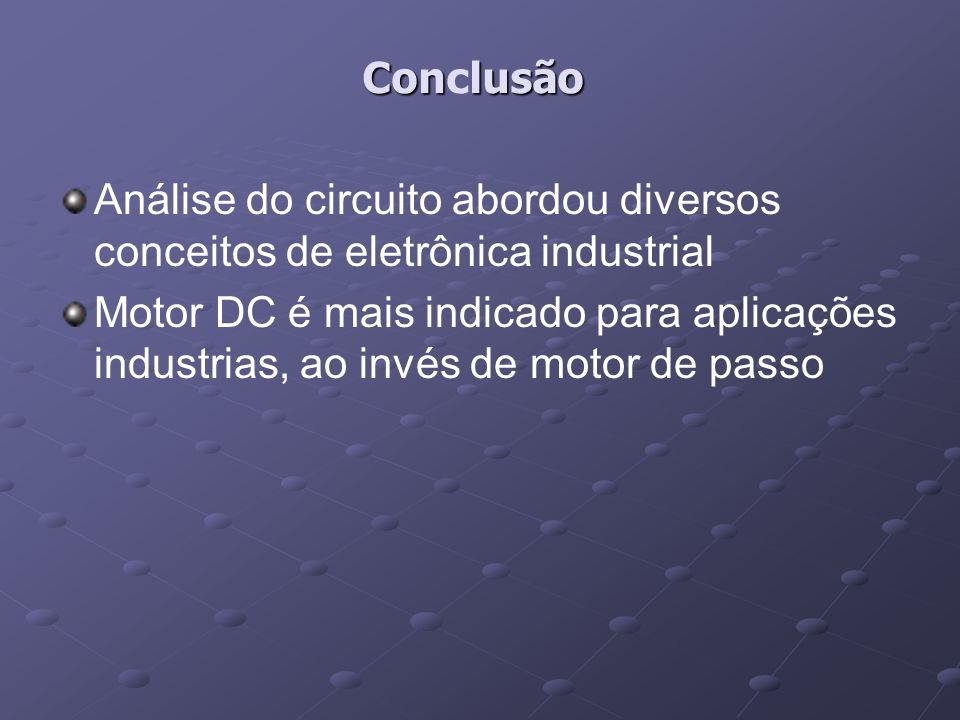 Conclusão Análise do circuito abordou diversos conceitos de eletrônica industrial.
