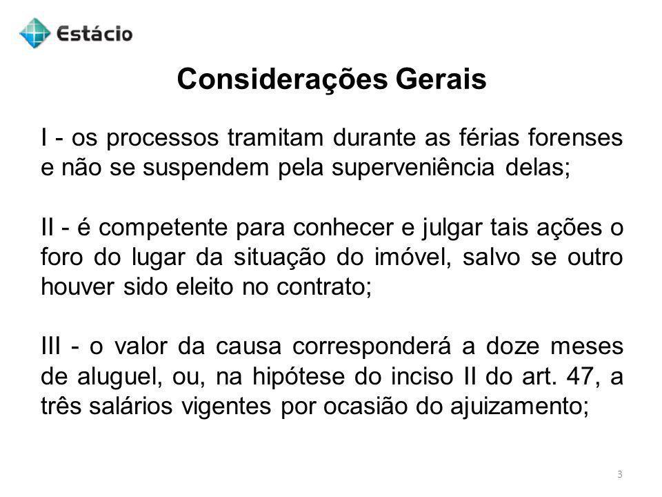 Considerações GeraisI - os processos tramitam durante as férias forenses e não se suspendem pela superveniência delas;