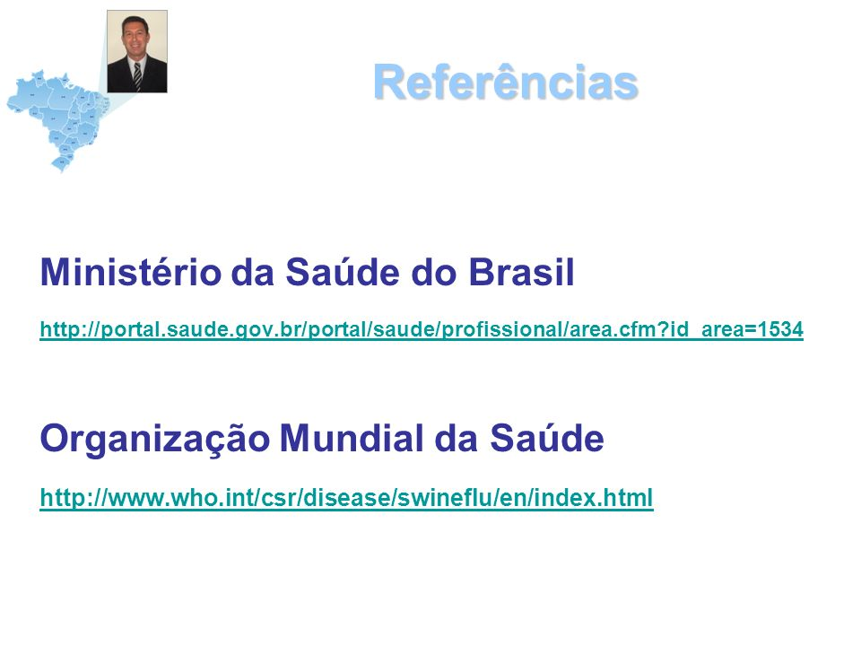 Referências Ministério da Saúde do Brasil Organização Mundial da Saúde