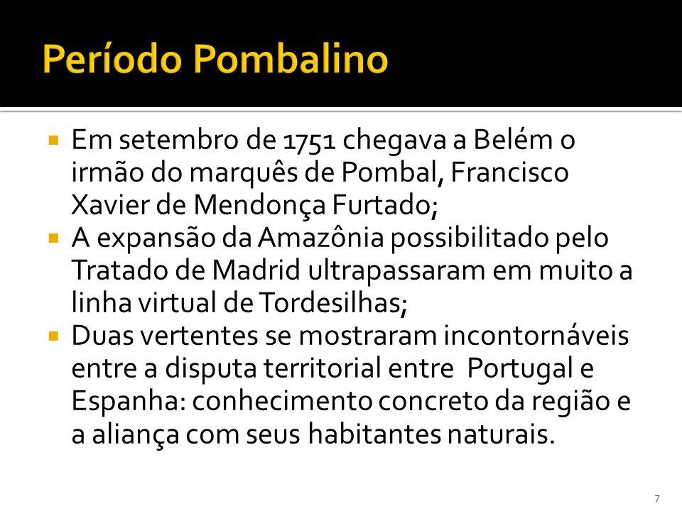 Período Pombalino Em setembro de 1751 chegava a Belém o irmão do marquês de Pombal, Francisco Xavier de Mendonça Furtado;