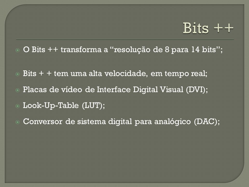 Bits ++ O Bits ++ transforma a resolução de 8 para 14 bits ;