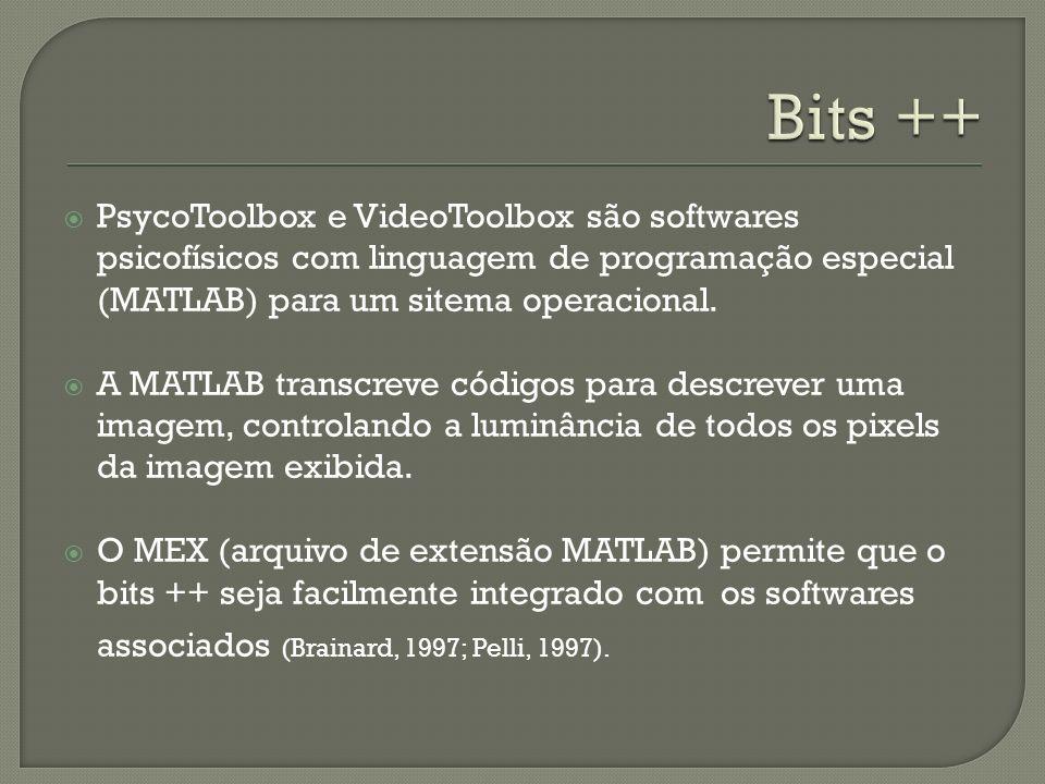 Bits ++PsycoToolbox e VideoToolbox são softwares psicofísicos com linguagem de programação especial (MATLAB) para um sitema operacional.