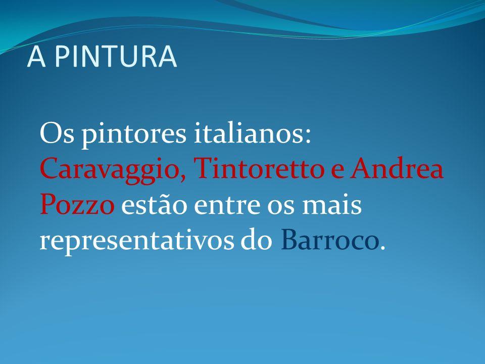 A PINTURA Os pintores italianos: Caravaggio, Tintoretto e Andrea Pozzo estão entre os mais representativos do Barroco.