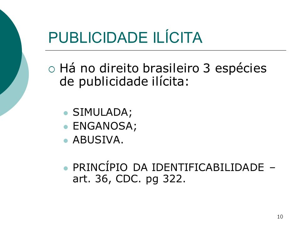 PUBLICIDADE ILÍCITA Há no direito brasileiro 3 espécies de publicidade ilícita: SIMULADA; ENGANOSA;