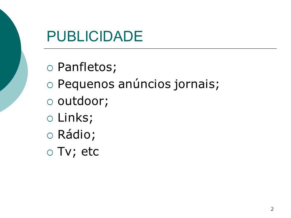 PUBLICIDADE Panfletos; Pequenos anúncios jornais; outdoor; Links;