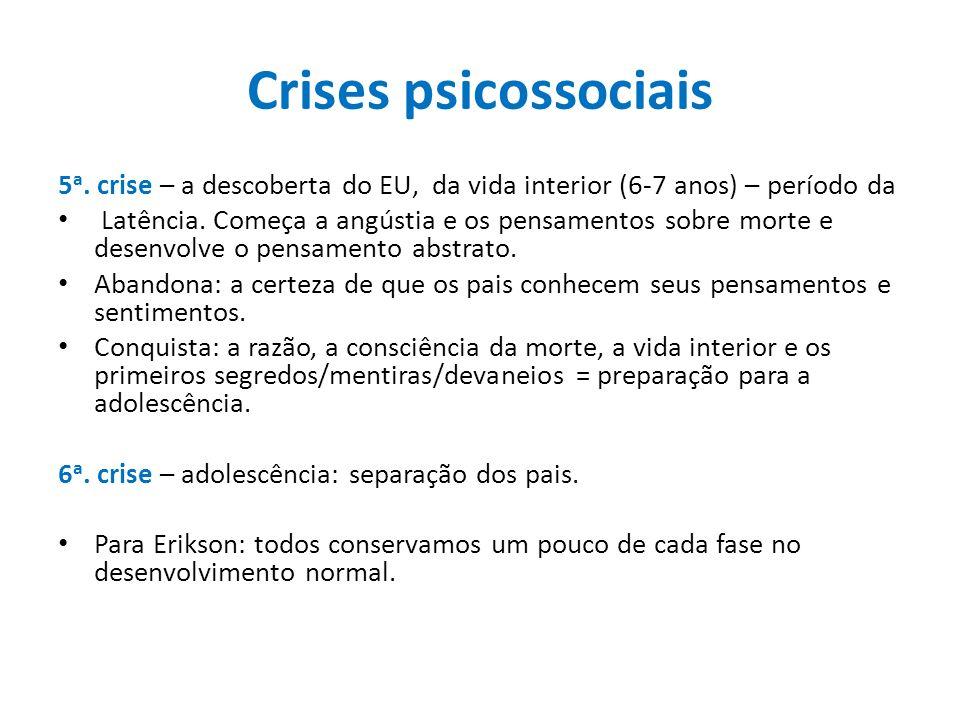 Crises psicossociais5a. crise – a descoberta do EU, da vida interior (6-7 anos) – período da.