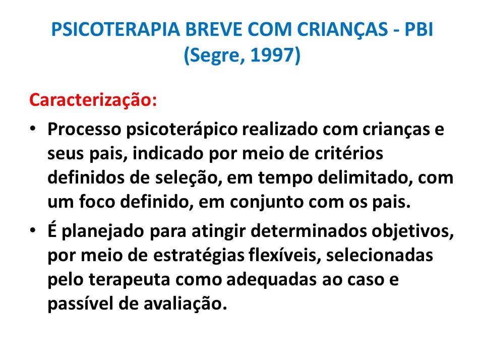 PSICOTERAPIA BREVE COM CRIANÇAS - PBI (Segre, 1997)
