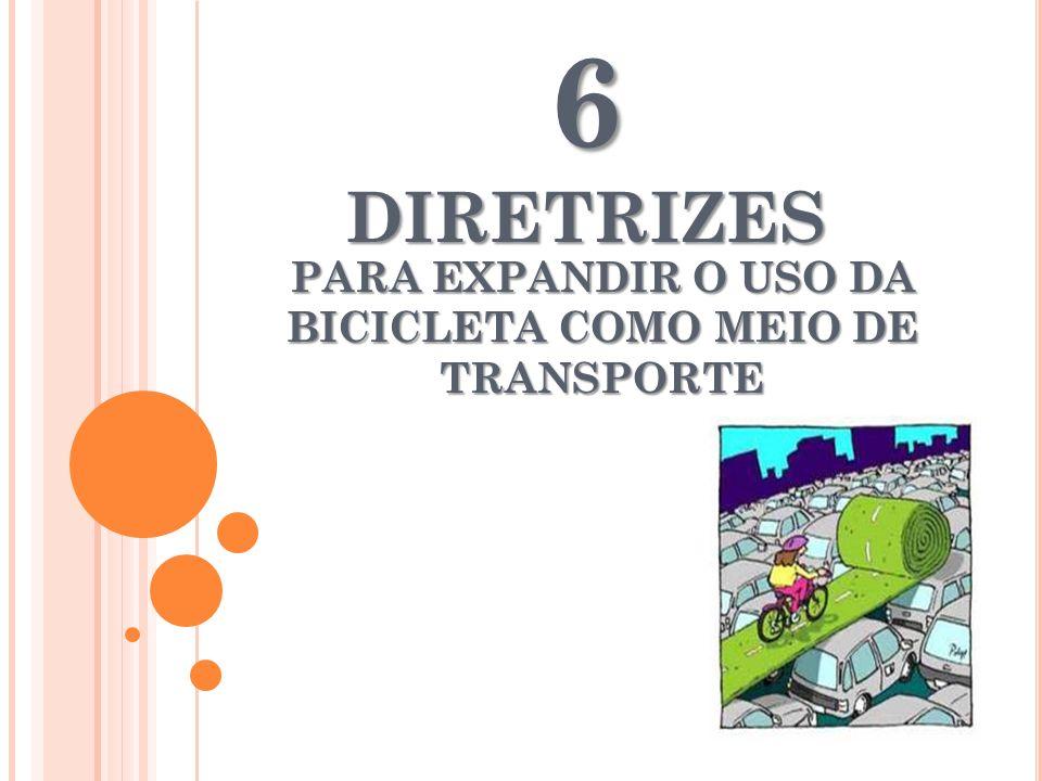 PARA EXPANDIR O USO DA BICICLETA COMO MEIO DE TRANSPORTE