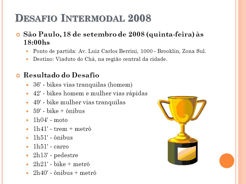Desafio Intermodal 2008 São Paulo, 18 de setembro de 2008 (quinta-feira) às 18:00hs.