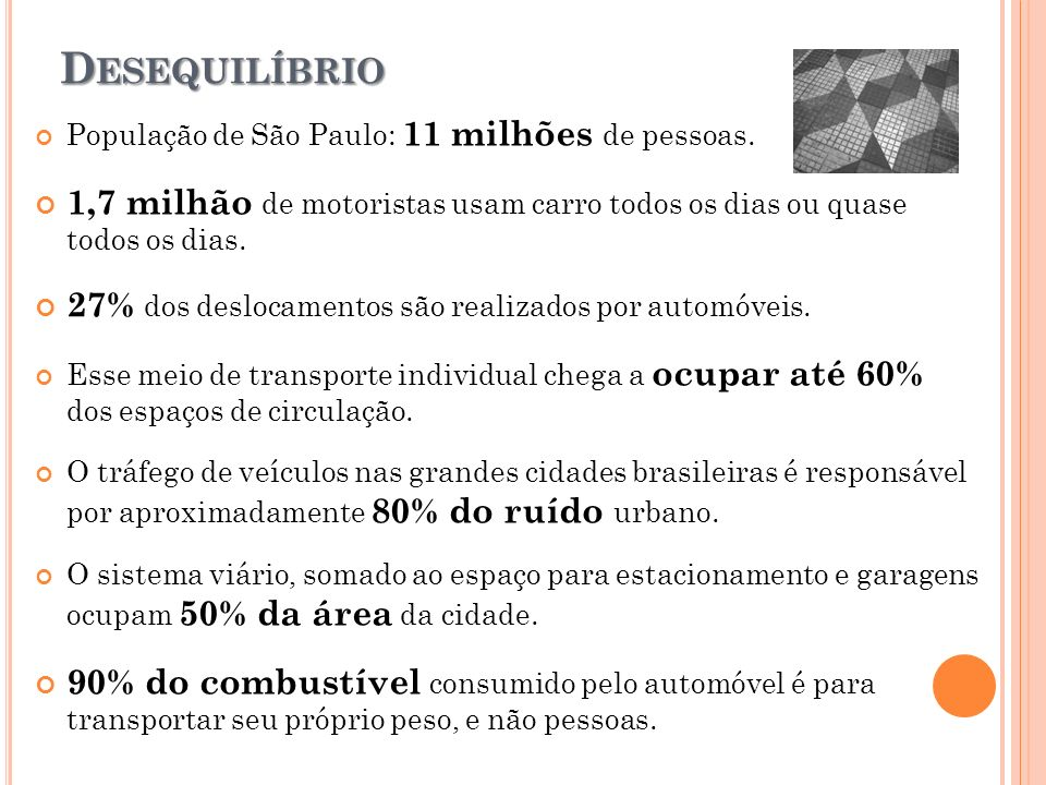 DesequilíbrioPopulação de São Paulo: 11 milhões de pessoas. 1,7 milhão de motoristas usam carro todos os dias ou quase todos os dias.
