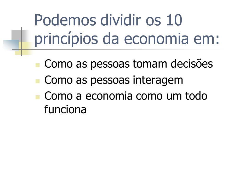 Podemos dividir os 10 princípios da economia em: