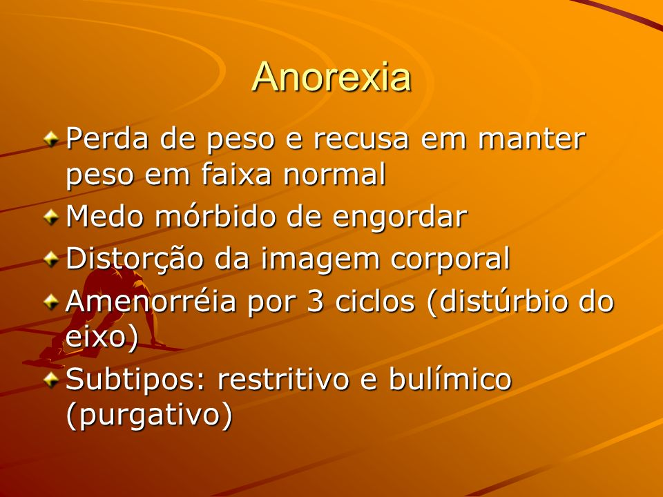 Anorexia Perda de peso e recusa em manter peso em faixa normal