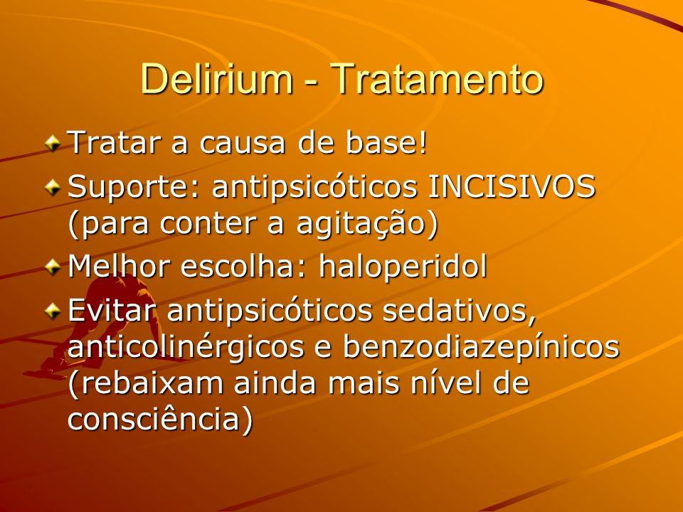 Delirium - Tratamento Tratar a causa de base!