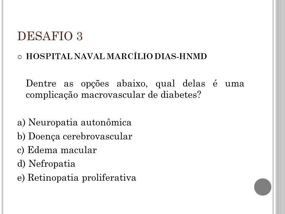 DESAFIO 3 HOSPITAL NAVAL MARCÍLIO DIAS-HNMD. Dentre as opções abaixo, qual delas é uma complicação macrovascular de diabetes