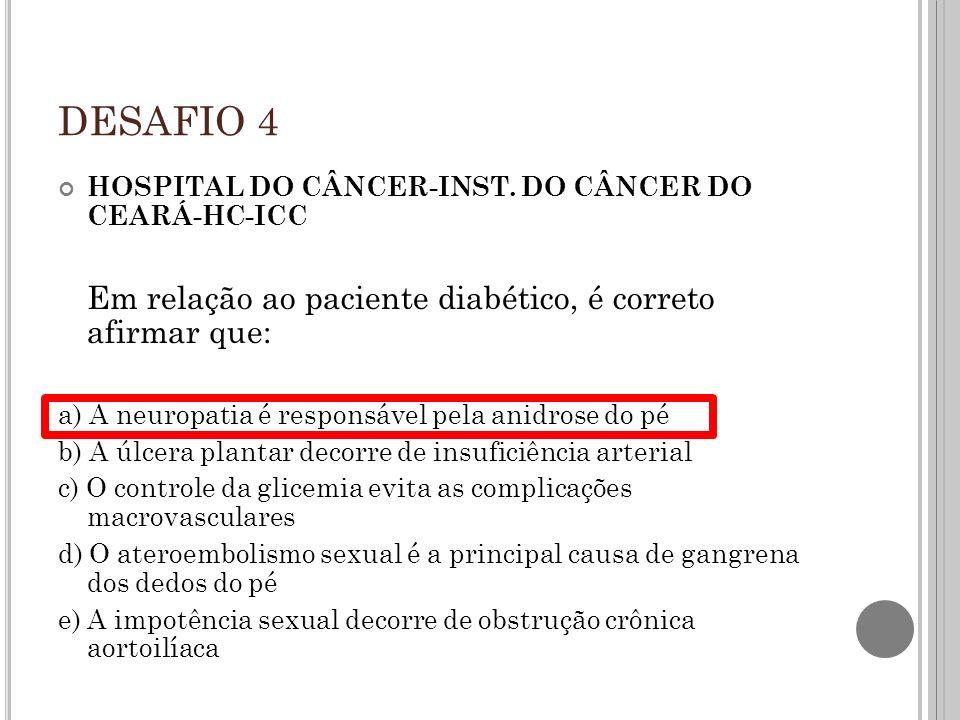 DESAFIO 4 Em relação ao paciente diabético, é correto afirmar que: