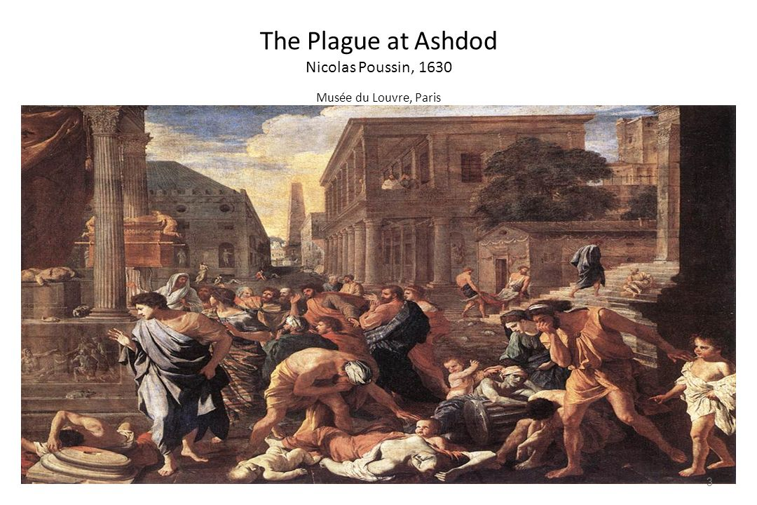 The Plague at Ashdod Nicolas Poussin, 1630 Musée du Louvre, Paris