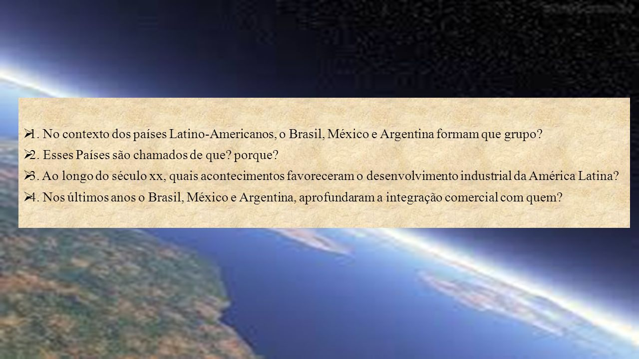 1. No contexto dos países Latino-Americanos, o Brasil, México e Argentina formam que grupo