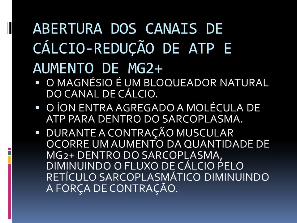 ABERTURA DOS CANAIS DE CÁLCIO-REDUÇÃO DE ATP E AUMENTO DE MG2+