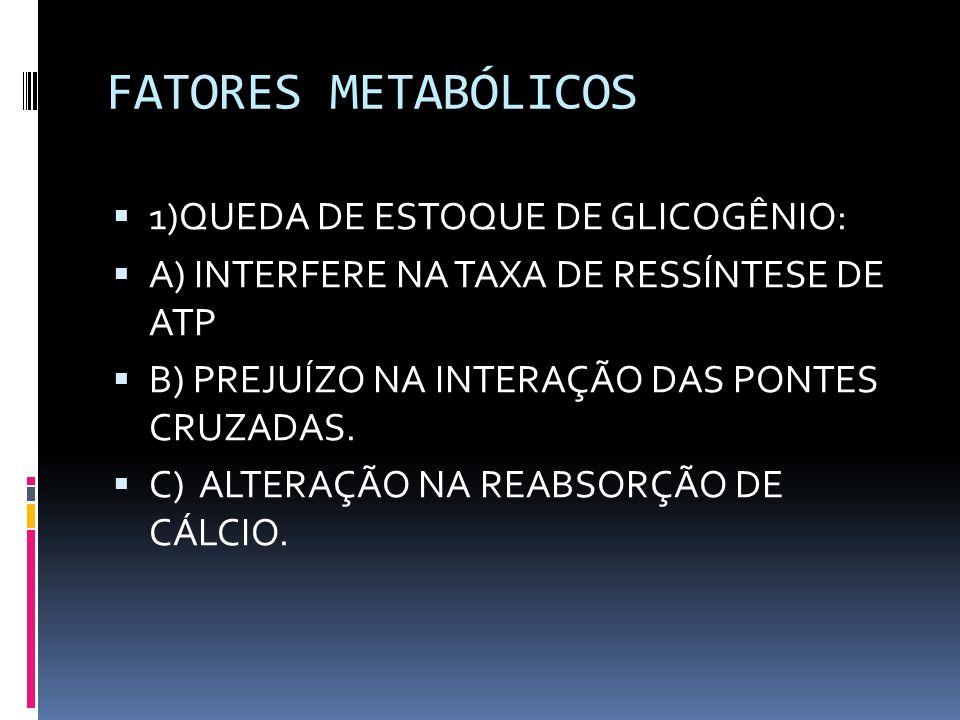 FATORES METABÓLICOS 1)QUEDA DE ESTOQUE DE GLICOGÊNIO: